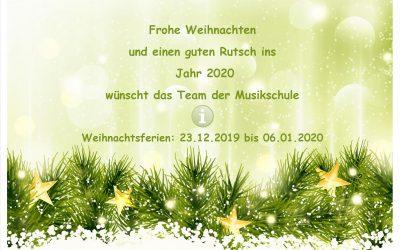 Frohe Weihnachten und einen guten Rutsch ins Jahr 2020 wünscht das Team der Musikschule
